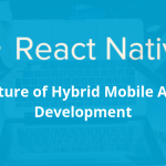 Future of hybrid app development – React native app development